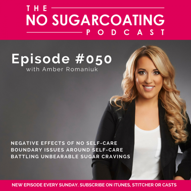 Podcast Episode #050 Negative Effects of No Self-Care, Boundary Issues Around Self-Care and Battling Unbearable Sugar Cravings