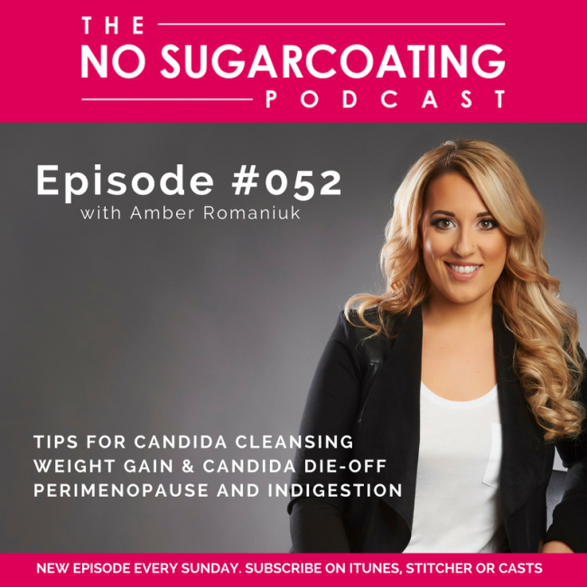 Podcast Episode #052: Answering your questions on Tips for Candida Cleansing, Weight Gain and Candida Die-Off and Perimenopause and Indigestion.