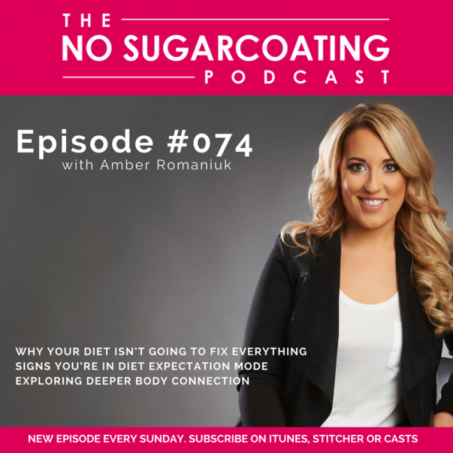 Podcast Episode 74: Why Your Diet Isn't Going To Fix Everything, Signs You're In Diet Expectation Mode & Exploring Deeper Body Connection