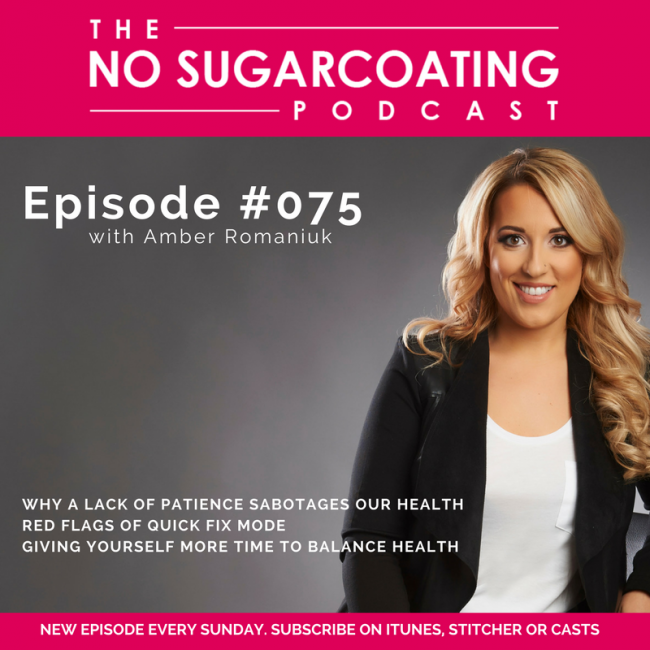 Podcast Episode #75: Why a Lack of Patience Sabotages our Health, Red Flags of Quick Fix Mode & Giving Yourself More Time to Balance Health