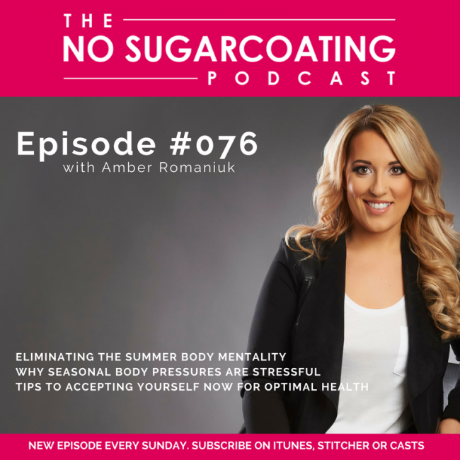 Podcast #76: Eliminating The Summer Body Mentality, Why Seasonal Body Pressures Are Stressful & Tips To Accepting Yourself Now For Optimal Health