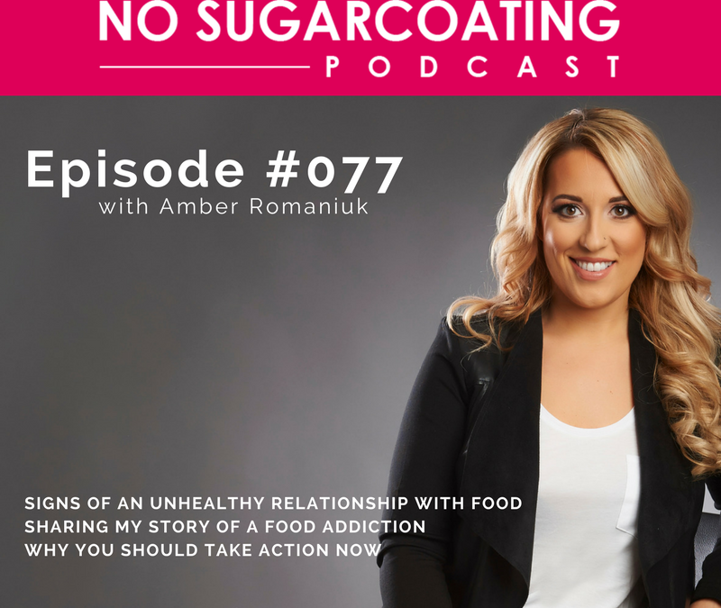 Podcast 77: Signs of An Unhealthy Relationship with Food, Sharing My Story of a Food Addiction & Why You Should Take Action Now
