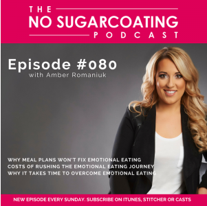 Podcast #80: Why Meal Plans Won't Fix Emotional Eating, Costs of Rushing The Emotional Eating Journey & Why it Takes Time to Overcome Emotional Eating