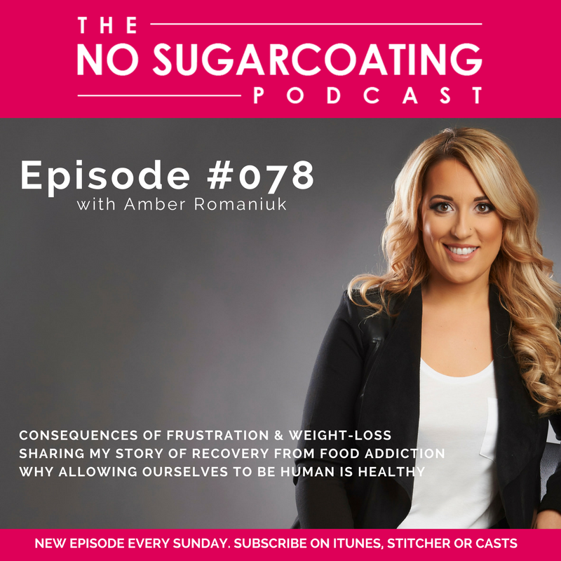 Episode 78- Consequences of Frustration & Weight-Loss, Sharing My Story of Recovery From Food Addiction & Why Allowing Ourselves To Be Human Is Healthy