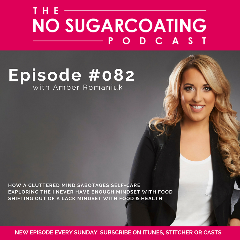 Episode 82- How A Cluttered Mind Sabotages Self-Care, Exploring The I Never Have Enough Mindset With Food & Shifting Out of a Lack Mindset with Food & Health