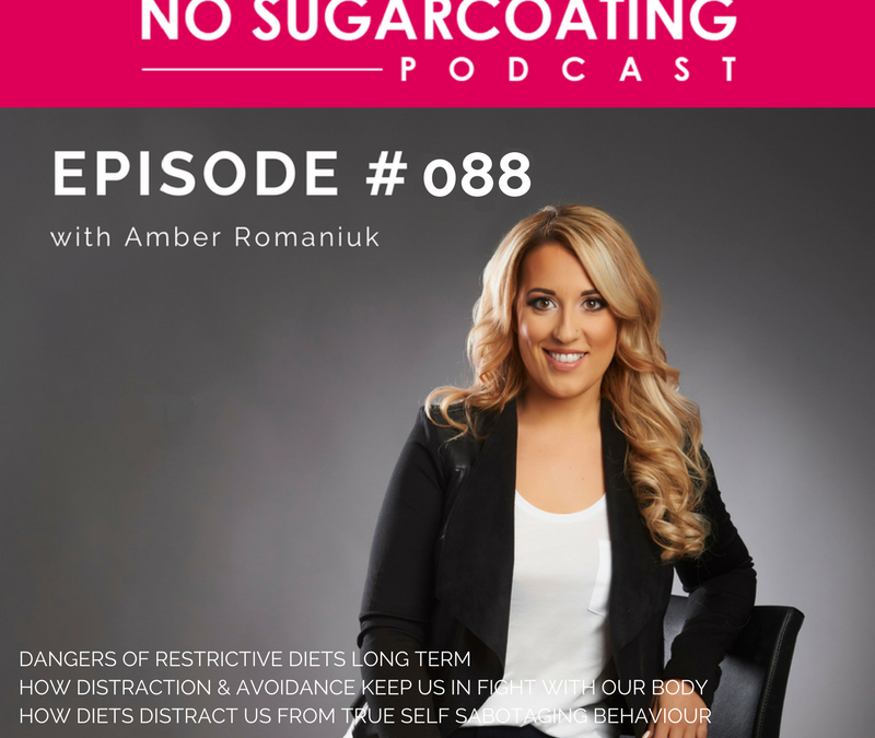 Episode #88: Dangers of Restrictive Diets Long Term, How Distraction & Avoidance Keep Us In Fight With Our Body & How Diets Distract Us From True Self-Sabotaging Behavior
