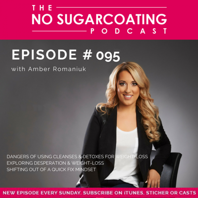 Episode #95: Dangers of Using Cleanses & Detoxes For Weight-Loss, Exploring Desperation & Weight-loss & Shifting Out of a Quick Fix Mindset.