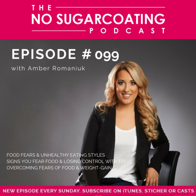 Episode #099 Food Fears & Unhealthy Eating Styles, Signs You Fear Food & Losing Control With Food and Overcoming Fears of Food & Weight-Gain