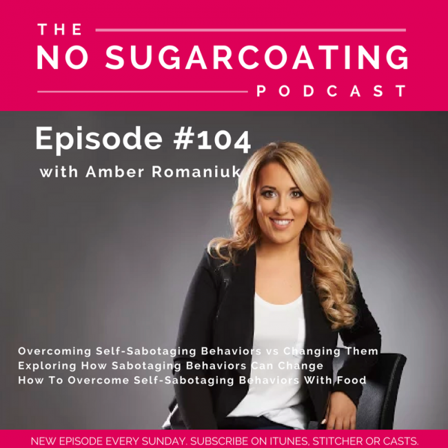 Episode #104 Overcoming Self-Sabotaging Behaviors vs Changing Them, Exploring How Sabotaging Behaviors Can Change & How To Overcome Self-Sabotaging Behaviors With Food