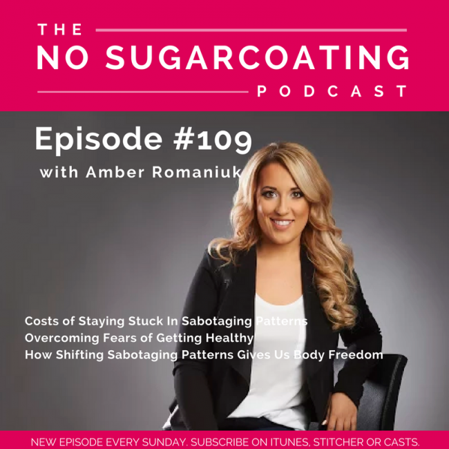 Episode #109 Costs of Staying Stuck In Sabotaging Patterns, Overcoming Fears of Getting Healthy & How Shifting Sabotaging Patterns Gives Us Body Freedom