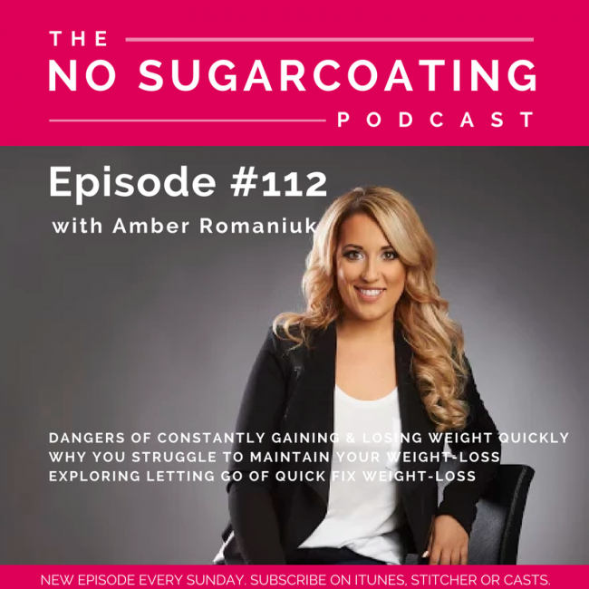Episode #112 Dangers of Constantly Gaining & Losing Weight Quickly, Why You Struggle to Maintain Your Weight-Loss & Exploring Letting Go of Quick Fix Weight-Loss