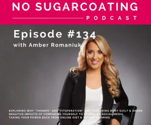 """Episode #134 Exploring Why """"Thinspo"""" and """"Fitsperation"""" Are Triggering Body Guilt & Shame, Negative Impacts of Comparing Yourself to Others on Social Media & Taking Your Power Back From Online Diet & Weight Shaming"""