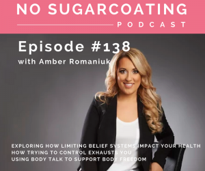 Episode #138 Exploring How Limiting Belief Systems Impact Your Health, How Trying To Control Exhausts You & Using Body Talk To Support Body Freedom