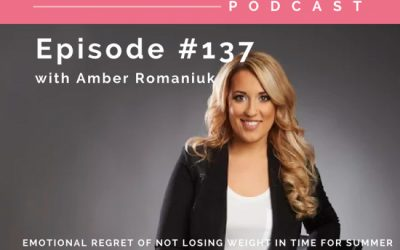 Episode #137 Emotional Regret of Not Losing Weight in Time For Summer, Costs of Letting Regret Rob You of Your Summer Activities & Feeling Comfortable in Your Summer Skin