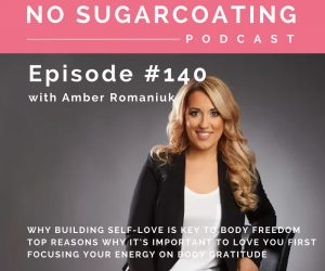 Episode #140 Why Building Self-Love is Key To Body Freedom, Top Reasons Why It's Important To Love You First & Focusing Your Energy on Body Gratitude