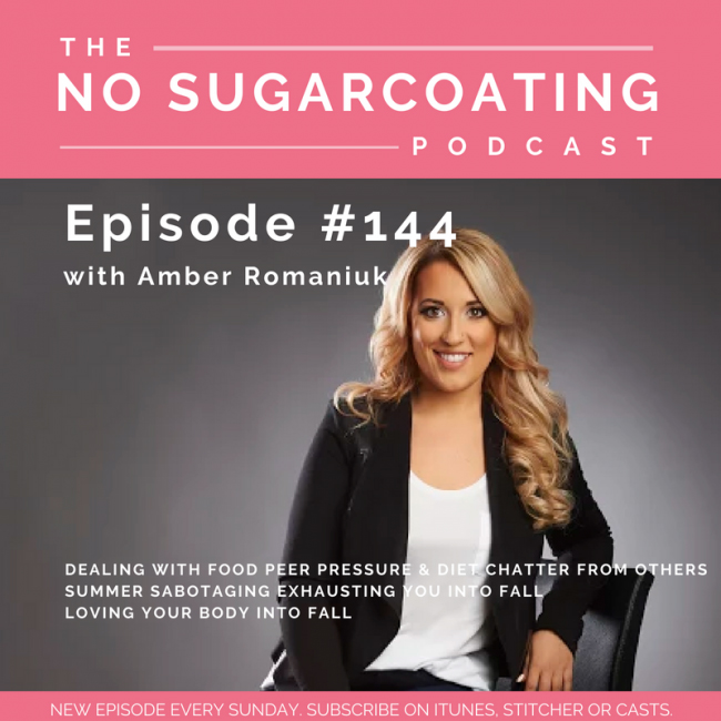 Episode #144 Dealing With Food Peer Pressure & Diet Chatter from Others, Summer Sabotaging Exhausting You Into Fall & Loving Your Body Into Fall