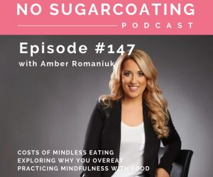 Episode #147 Costs of Mindless Eating, Exploring Why You Overeat & Practicing Mindfulness With Food