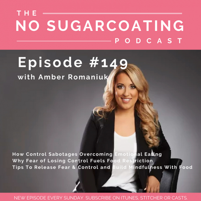 Episode #149 How Control Sabotages Overcoming Emotional Eating, Why Fear of Losing Control Fuels Food Restriction & Tips To Release Fear & Control and Build Mindfulness With Food