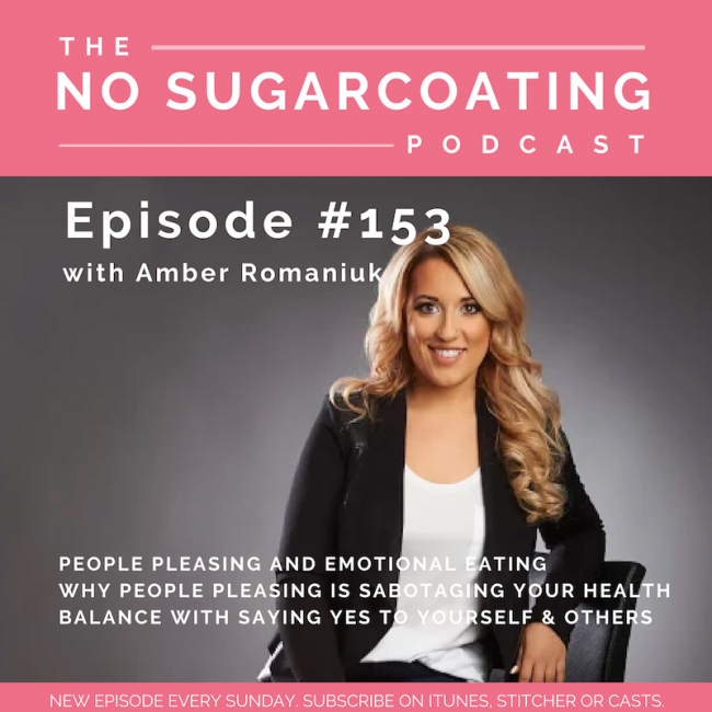 Episode #153 People Pleasing and Emotional Eating, Why People Pleasing is Sabotaging Your Health & Balance With Saying Yes To Yourself & Others