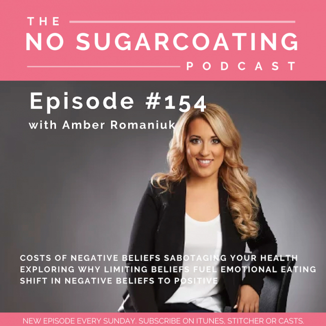 #154 Costs of Negative Beliefs Sabotaging Your Health, Exploring Why Limiting Beliefs Fuel Emotional Eating & Shifting Negative Beliefs To Positive