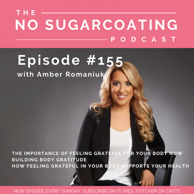 Episode #155 The Importance of Feeling Grateful For Your Body Now, Building Body Gratitude & How Feeling Grateful in Your Body Supports Your Health