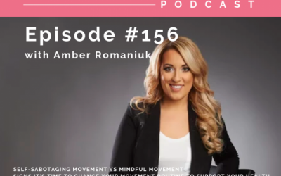 Episode #156 Self-sabotaging Movement VS Mindful Movement, Signs it's Time To Change Your Movement Routine To Support Your Health & Importance of Checking in With Your Body Prior to Movement