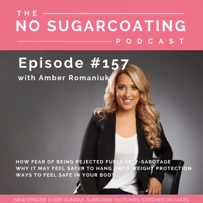 Episode #157 How Fear of Being Rejected Fuels Self-Sabotage, Why it May Feel Safer To Hang Onto Weight Protection & Ways to Feel Safe in Your Body