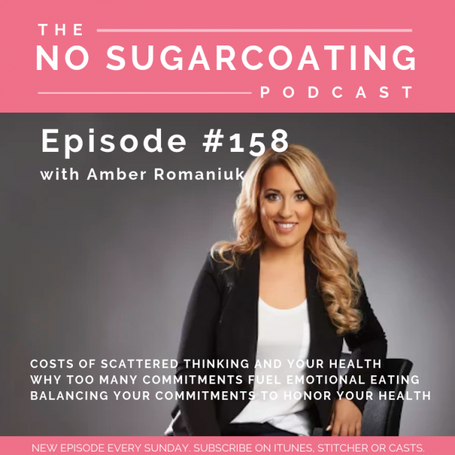 Episode #158 Costs of Scattered Thinking and Your Health, Why Too Many Commitments Fuel Emotional Eating & Balancing Your Commitments To Honor Your Health