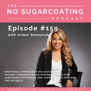 Episode #159 Emotional Struggles & Holiday Eating, Holiday Overindulgence Making You Feel Sick & Confidence Struggles and Overspending Through The Holidays