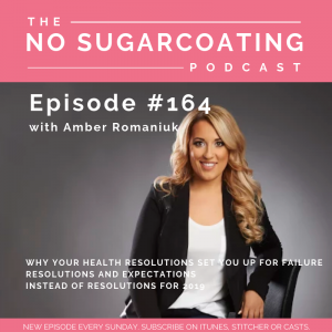 Episode #164 Why Your Health Resolutions Set You Up For Failure, Resolutions and Expectations & Instead of Resolutions for 2019