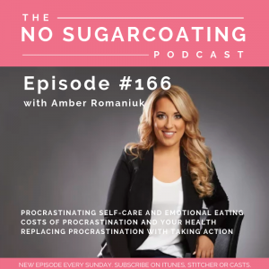 Episode #166 Procrastinating Self-Care and Emotional Eating, Costs of Procrastination and Your Health & Replacing Procrastination with Taking Action