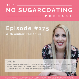 Episode #175 Understanding What Your Digestion Says About Your Health, How Emotional Stressors Impact Digestion & Action Steps to Take to Support Digestion
