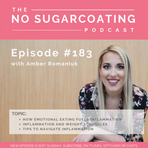 Episode #183 How Emotional Eating Fuels Inflammation, Inflammation and Weight Struggles and Tips to Navigate Inflammation