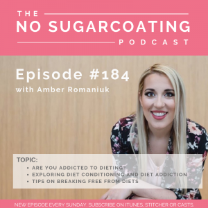 Episode #184 Are You Addicted To Dieting, Exploring Diet Conditioning and Diet Addiction and Tips on Breaking Free From Diets