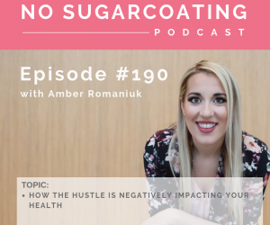 Episode #190 How The Hustle is Negatively Impacting Your Health