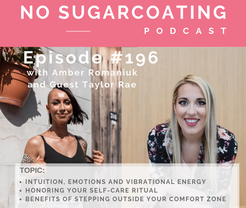 Episode #196 Intuition, Emotions and Vibrational Energy, Honoring Your Self-Care Ritual and Benefits of Stepping Outside Your Comfort Zone