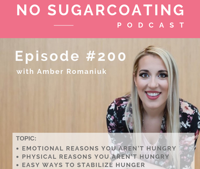 Episode #200 Emotional Reasons You aren't Hungry, Physical Reasons You aren't Hungry and Easy Ways to Stabilize Hunger