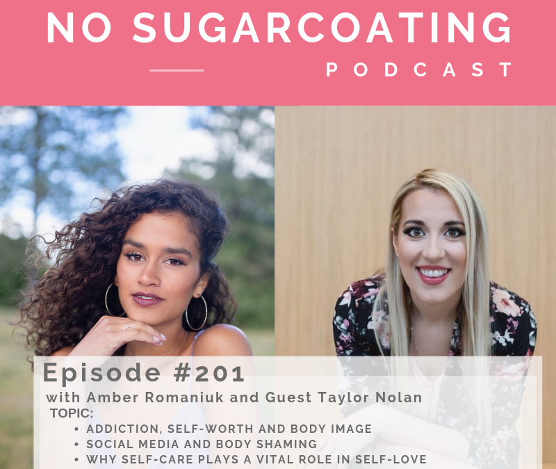 Episode #201 Addiction, Self-Worth and Body Image, Social Media and Body Shaming & Why Self-Care Plays a Vital Role in Self-Love with guest Taylor Nolan