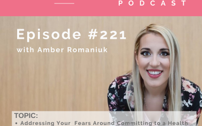 Episode #221 Addressing Your Fears Around Committing to a Health Journey, Overcoming The Fear of Failing and The Willingness To Go Deeper and Do The Work
