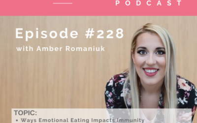 Episode # 228 Ways Emotional Eating Impacts Immunity, How Fear Impacts Your Immune System and Building a Routine at Home to Support Your Mindset and Emotional Eating