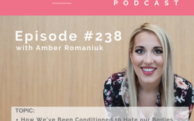Episode #238 How We've Been Conditioned to Hate our Bodies, Exploring What it Feels Like to Give Your Power away and Steps to Start Undoing old Negative Beliefs