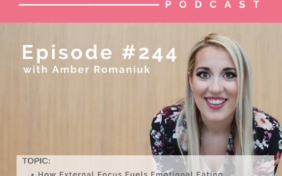 Episode #244 How External Focus Fuels Emotional Eating, Focusing on External Versus Internal and Ways to Start Building Your Inner Worth
