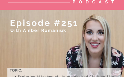 Episode #251 Exploring Attachments to Weight and Clothing Size, What You Make Your Clothing Size Mean About You and Steps to Building Self-Acceptance
