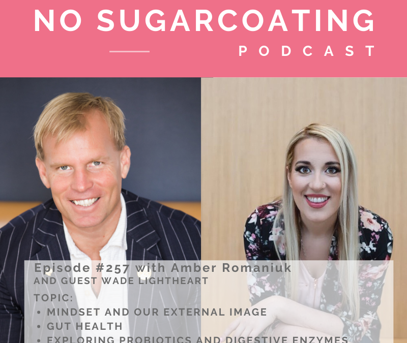 Episode #257 with guest Wade Lightheart Mindset and our External Image, Gut Health and Exploring Probiotics and Digestive Enzymes