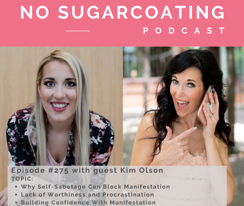 Episode #275 with guest Kim Olson exploring Why Self-Sabotage Can Block Manifestation, Lack of Worthiness and Procrastination and Building Confidence With Manifestation