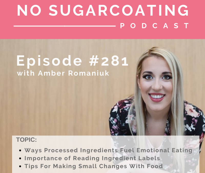 Episode #281 Ways Processed Ingredients Fuel Emotional Eating, Importance of Reading Ingredient Labels and Tips For Making Small Changes With Food