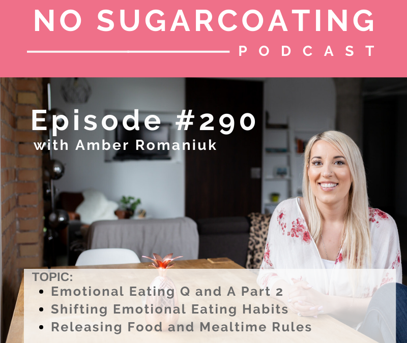 Episode #290 Emotional Eating Q and A Part 2, Shifting Emotional Eating Habits and Releasing Food and Mealtime Rules