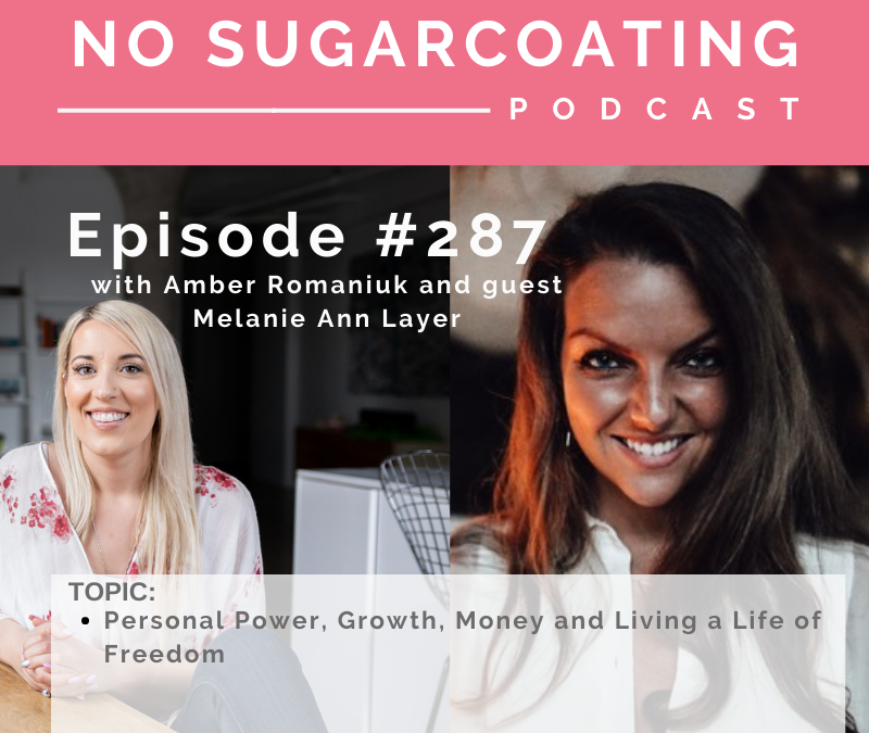 Episode #287 Personal Power, Growth, Money and Living a Life of Freedom with Melanie Ann Layer